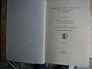 ISABEL DE VALOIS REINA DE ESPAÑA 1546-1568: AMEZUA Y MAYO, Agustín G. de