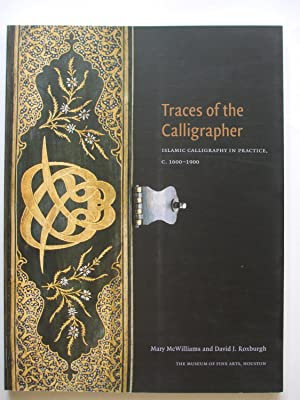 TRACES OF THE CALLIGRAPHER Islamic Calligraphy in: McWilliams, Mary &