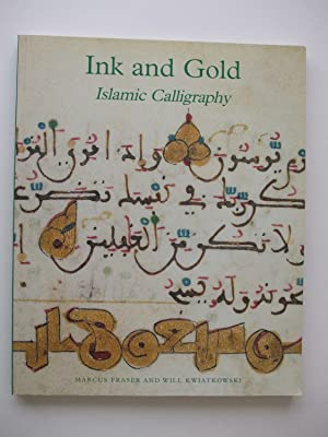 INK AND GOLD Islamic Calligraphy: Fraser, M. &
