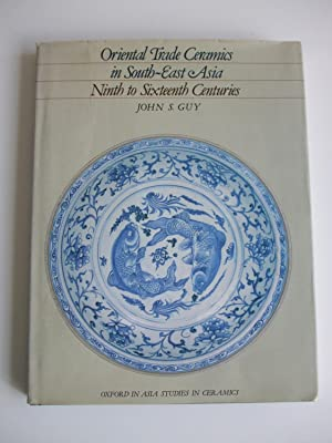 Oriental Trade Ceramics in South-East Asia Ninth: Guy, John S.: