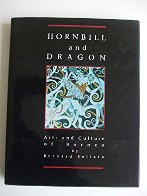 HORNBILL AND DRAGON Arts and Culture of: Sellato, Bernard: