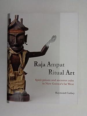 RAJA AMPAT RITUAL ART Spirit priests and: Corbey, Raymond