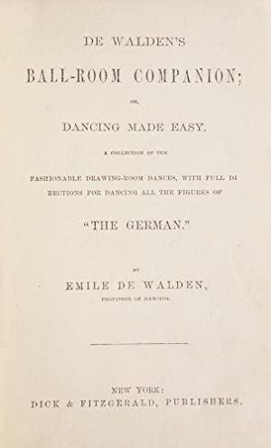 De Walden's Ball-Room Companion; Or, Dancing Made Easy. A collection of the fashionable drawing-r...