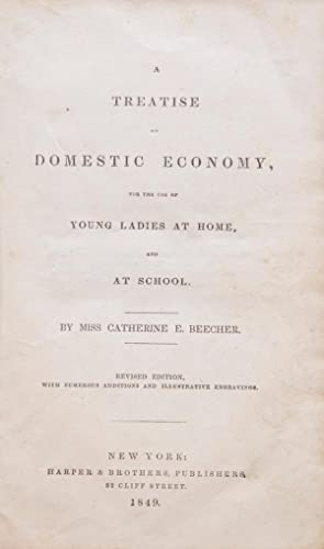 A Treatise On Domestic Economy, for the use of young ladies at home, and at school. Revised editi...