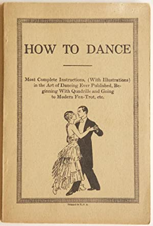 How To Dance: Most complete instructions, (with illustrations) in the art of dancing ever published...