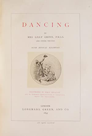 Dancing By Mrs Lilly Grove. and other writers with musical examples. Illustrated By Percy MacQuoi...