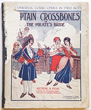 Captain Crossbones or, The Pirate's Bride A Comic Opera in Two Acts with Piano or Orchestral Acco...