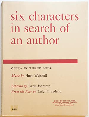 Six characters in search of an author Opera in Three Acts. Libretto by Denis Johnston From the Play...