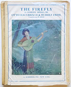 The Firefly A Comedy-Opera in Three Acts The Book & Lyrics by Otto Hauerbach. [Piano-vocal score]