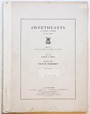 Sweethearts A Comic Opera in Two Acts Books by Harry B. Smith and Fred. De Gresac Lyrics by Robert ...