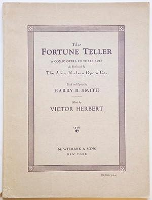 The Fortune Teller Comic Opera in Three Acts. Libretto by Harry B. Smith. [Piano-vocal score]: ...