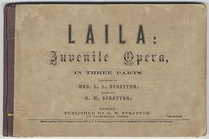 Laila: Juvenile Opera, in Three Parts. Libretto by Mrs. L. L. Stratton. [Piano-vocal score]: ...