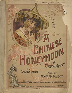A Chinese Honeymoon, Musical Comedy in Two Acts. Written by George Dance. [Piano-vocal score]
