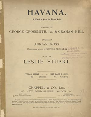 Havana A Musical Play in Three Acts. Written by George Grossmith, Jnr., & Graham Hill. Lyrics by ...