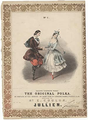 Jullien's Celebrated Polkas. No. 1, The Original Polka, as danced at the soirees du haut-ton in L...