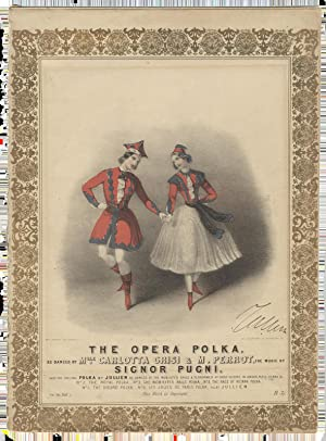 The Opera Polka, as danced by Mlle. Carlotta Grisi & M. Perrot the music by Signor Pugni. Also, t...
