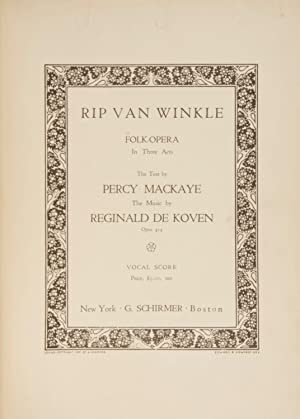 Rip Van Winkle Folk-Opera In Three Acts The Text by Percy Mackaye. Opus 414. $5.00, net. [Piano-v...