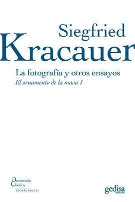 LA FOTOGRAFÍA Y OTROS ENSAYOS - KRACAUER, SIEGFRIED