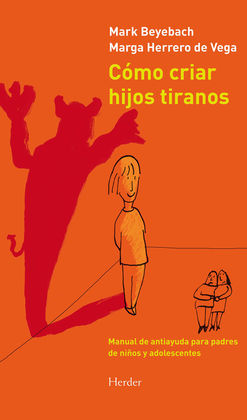 COMO CRIAR HIJOS TIRANOS: BEYEBACH, MARK; HERRERO,