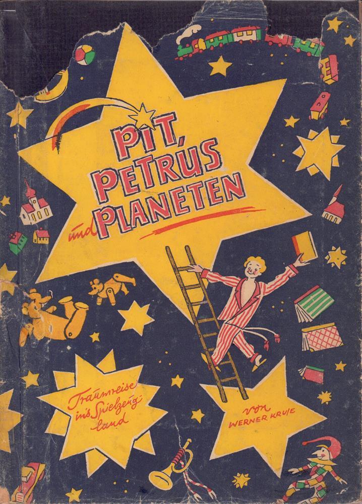 Pit, Petrus und Planeten. Traumreise ins Spielzeugland.: Kruse, Werner. -.