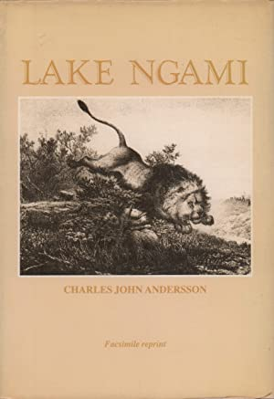 Lake Ngami; or, Explorations and Discoveries during four year's wanderings in the wilds of South ...