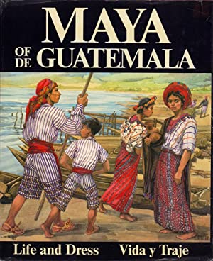 Maya of/de Guatemala. Life and dress / Vida y traje. (Spanish translation: Matea Padilla de Gossm...