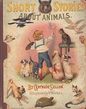Short stories about animals. Illustrated in coulour and black and white by W. Weekes.