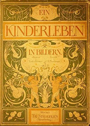 Ein Kinderleben in Bildern. Illustriert von Lud. v. Kramer. Erzählt von H. Proschberger.: ...