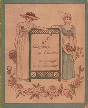 Language of flowers. Illustrated by Kate Greenaway. Printed in colours by Edmund Evans.