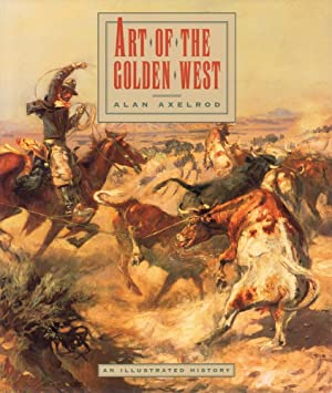 Art of the golden West. (An illustrated history. 1st edition).