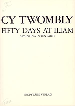 Fifty days at Iliam. A painting in: Twombly, Cy -