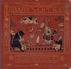 The baby's opera. A book of old rhymes with new dresses. The music by the earliest masters. Engra...