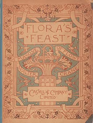 Flora's Feast. A masque of flowers. Penned & pictured by Walter Crane.