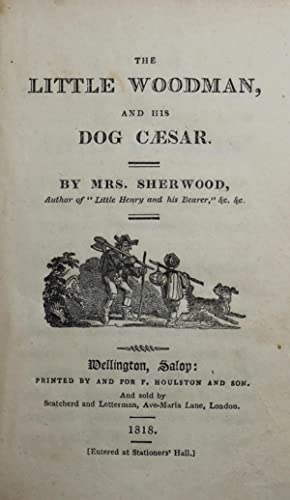 THE LITTLE WOODMAN AND HIS DOG CAESAR: Sherwood, Mrs. Mary Martha