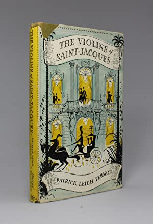 THE VIOLINS OF SAINT-JACQUES. A Tale of The Antilles: Fermor, Patrick Leigh