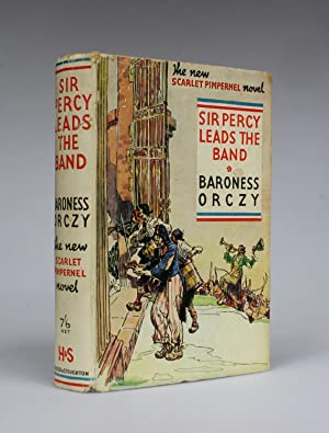 SIR PERCY LEADS THE BAND A New Scarlet Pimpernel Novel.: Orczy, Baroness