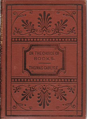 On the Choice of Books, with a new life of the author: Carlyle, Thomas