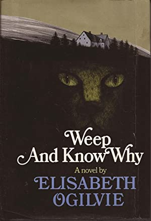 Weep and Know Why, a novel: Ogilvie, Elizabeth