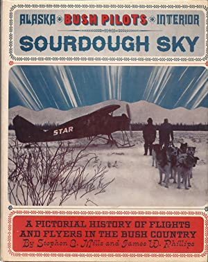 Sourdough Sky, a Pictorial History of Flights and Flyers in the Bush Country: Mills, Stephen E., ...