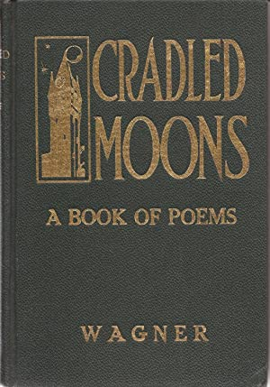Cradled Moons, a Book of Poems: Wagner, Charles L. H., and Braithwaite, William Stanley (...