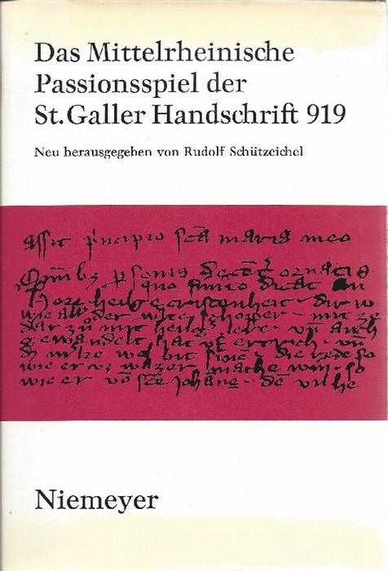Das mittelrheinische Passionsspiel der S[ank]t Galler Handschrift: Schützeichel, Rudolf [Hrsg.]