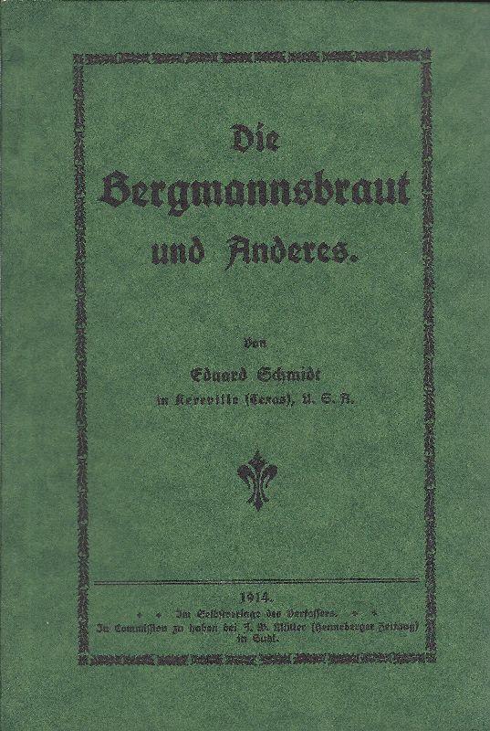 Die Bergmannsbraut und Anderes.: Schmidt, Eduard