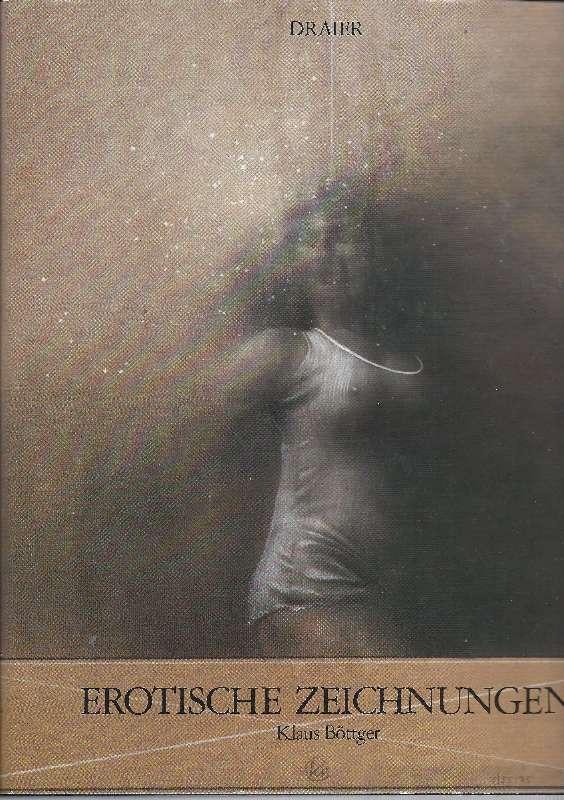 Erotische Zeichnungen. Mit einer Vorbemerkung von Walter: Böttger, Klaus (1942-1992)