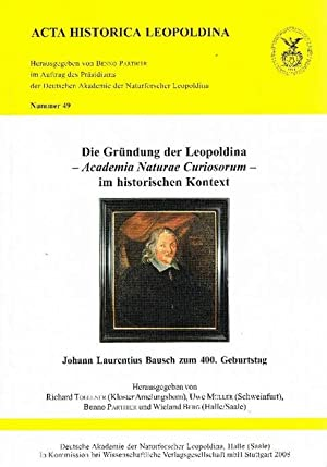 Die Gründung der Leopoldina - Academia Naturae Curiosorum - im historischen Kontext Johann ...
