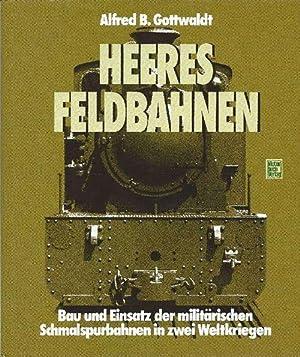 Heeres-Feldbahnen Bau u. Einsatz der militärischen Schmalspurbahnen: Gottwaldt, Alfred B.