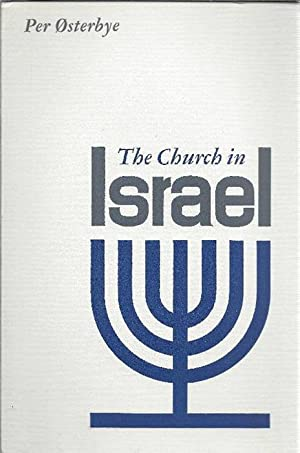 The Church in Israel A Report on the work and position of the Christian Churches in Israel, with ...