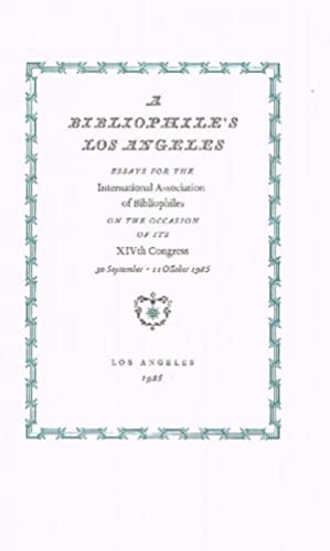 A Bibliophil's Los Angeles Essays for the International Association of Bibliophiles. On the Occas...