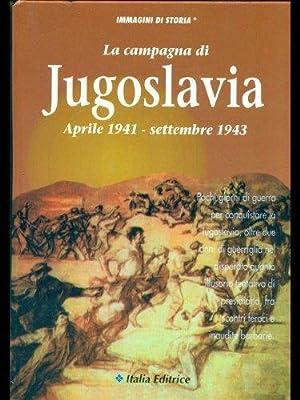 La campagna di Jugoslavia. Aprile 1941-settembre 1943