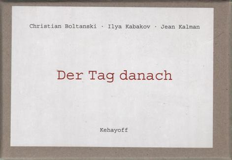 Der Tag danach.: Boltanski, Christian; Ilya Kabakov & Jean Kalman.