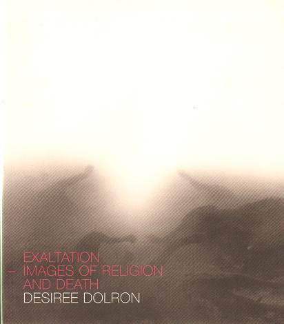 Desiree Dolron: Exaltation - Images of Religion and Death.: Dolron, Desirée - Leenheer, Ilonka (ed....